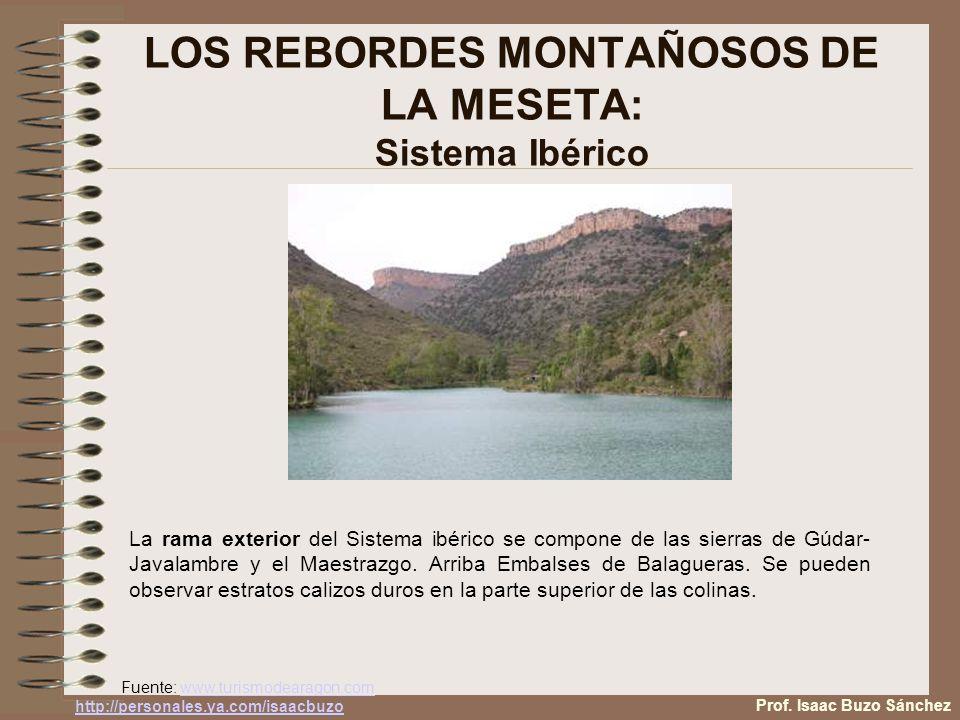 LOS REBORDES MONTAÑOSOS DE LA MESETA: Sistema Ibérico Fuente: www.turismodearagon.comwww.turismodearagon.com La rama exterior del Sistema ibérico se compone de las sierras de Gúdar- Javalambre y el Maestrazgo.
