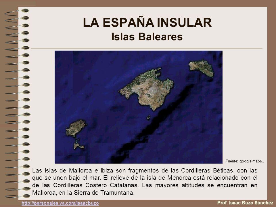 LA ESPAÑA INSULAR Islas Baleares Las islas de Mallorca e Ibiza son fragmentos de las Cordilleras Béticas, con las que se unen bajo el mar.