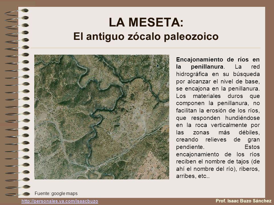 LA MESETA: El antiguo zócalo paleozoico Encajonamiento de ríos en la penillanura. La red hidrográfica en su búsqueda por alcanzar el nivel de base, se