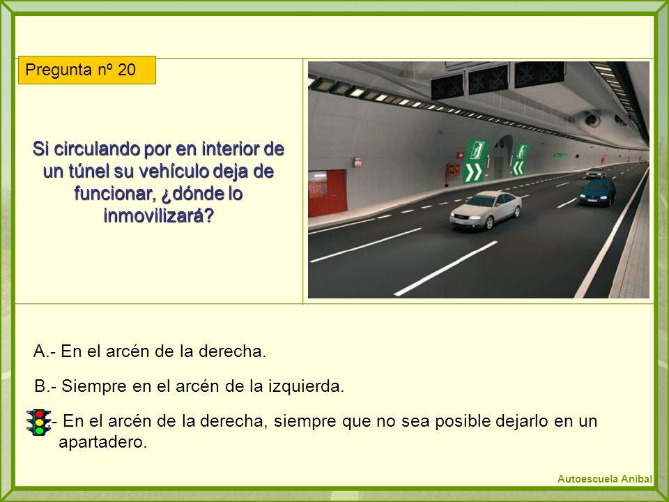 Si circulando por en interior de un túnel su vehículo deja de funcionar, ¿dónde lo inmovilizará? A.- En el arcén de la derecha. B.- Siempre en el arcé
