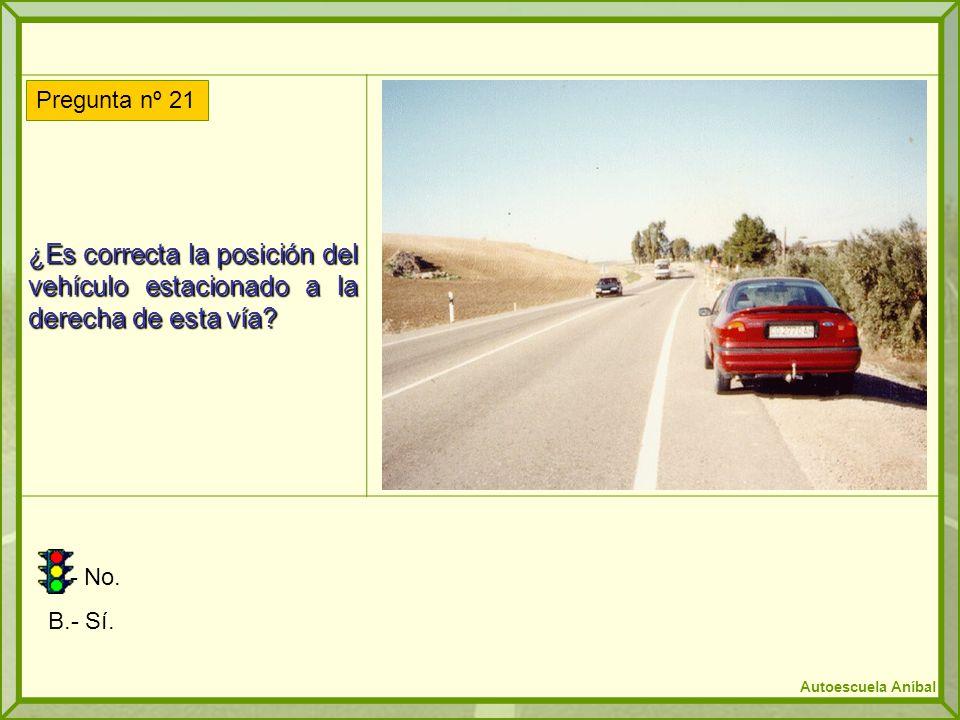 ¿Es correcta la posición del vehículo estacionado a la derecha de esta vía? A.- No. B.- Sí. Pregunta nº 21 Autoescuela Aníbal