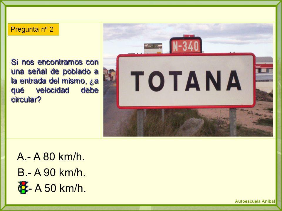 Si nos encontramos con una señal de poblado a la entrada del mismo, ¿a qué velocidad debe circular? A.- A 80 km/h. B.- A 90 km/h. C.- A 50 km/h. Pregu