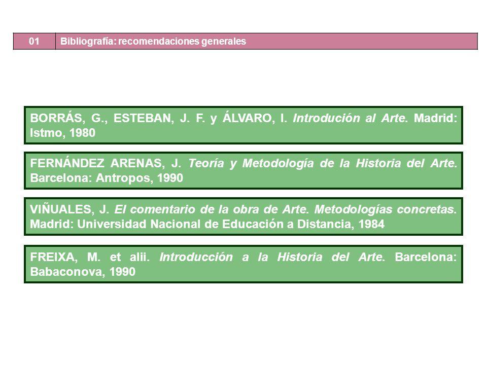 BORRÁS, G., ESTEBAN, J. F. y ÁLVARO, I. Introdución al Arte. Madrid: Istmo, 1980 FERNÁNDEZ ARENAS, J. Teoría y Metodología de la Historia del Arte. Ba