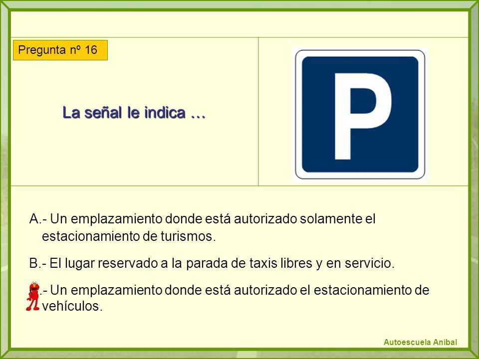 La señal le indica … A.- Un emplazamiento donde está autorizado solamente el estacionamiento de turismos.
