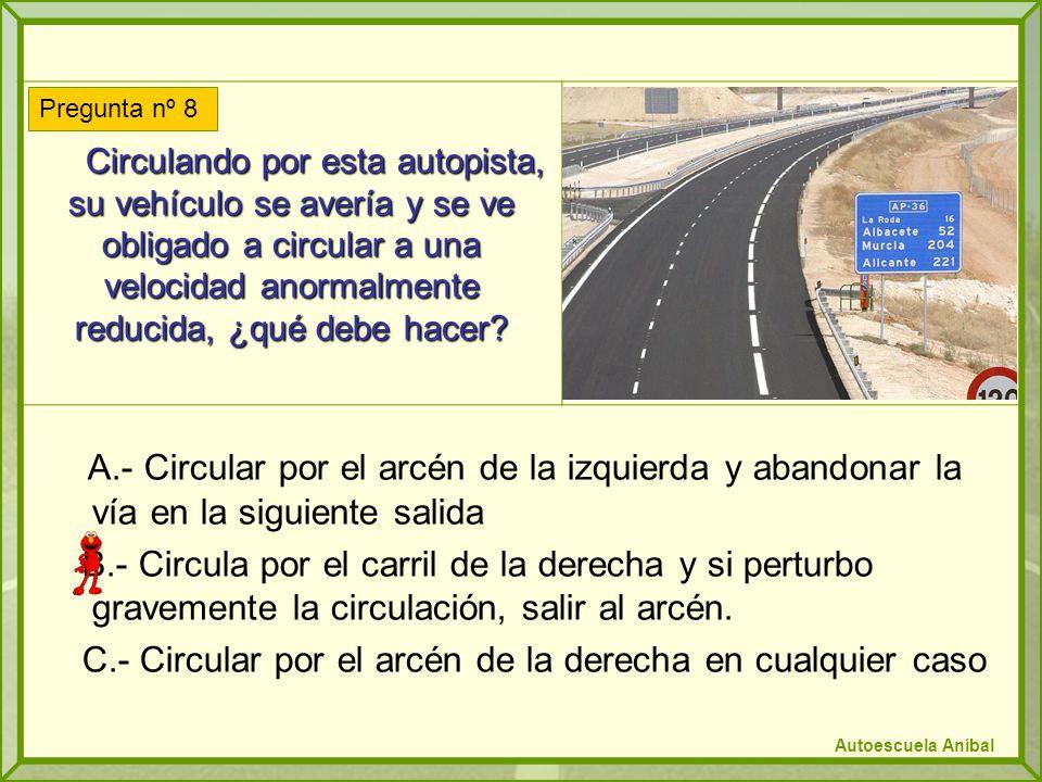 Circulando por esta autopista, su vehículo se avería y se ve obligado a circular a una velocidad anormalmente reducida, ¿qué debe hacer.