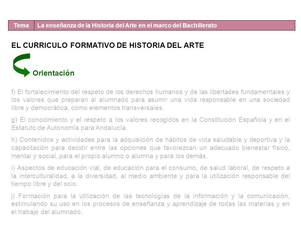 Tema La enseñanza de la Historia del Arte en el marco del Bachillerato EL CURRICULO FORMATIVO DE HISTORIA DEL ARTE Orientación f) El fortalecimiento d