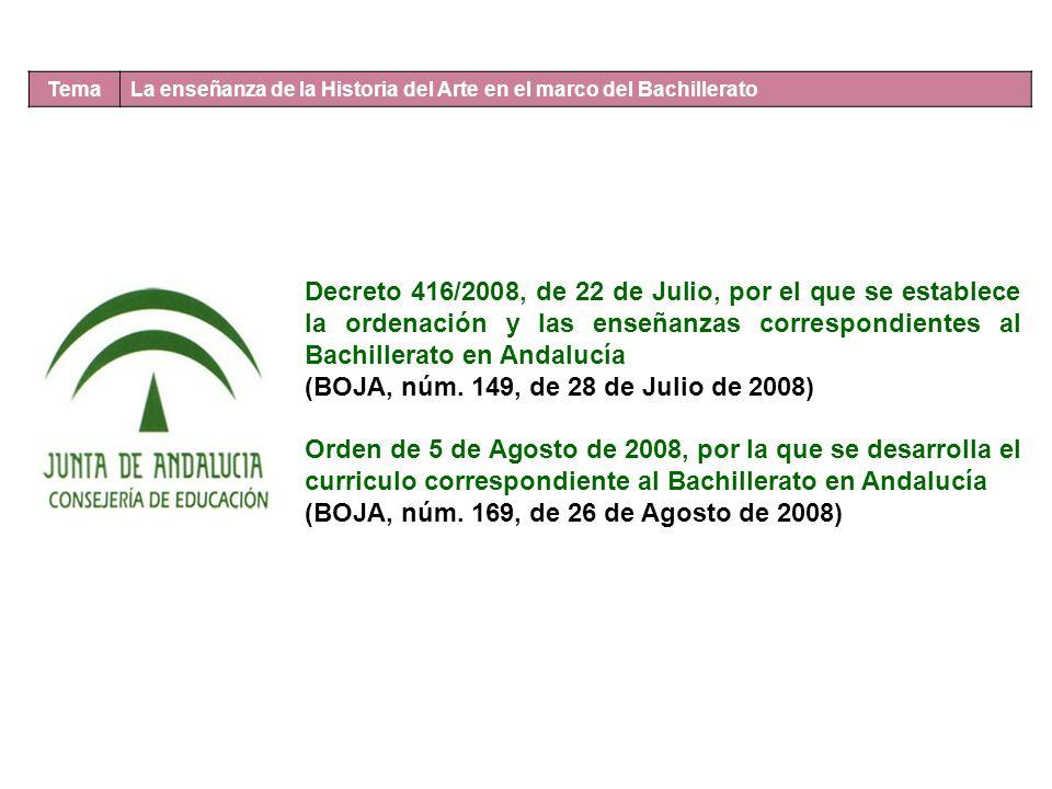 Tema La enseñanza de la Historia del Arte en el marco del Bachillerato Decreto 416/2008, de 22 de Julio, por el que se establece la ordenación y las e