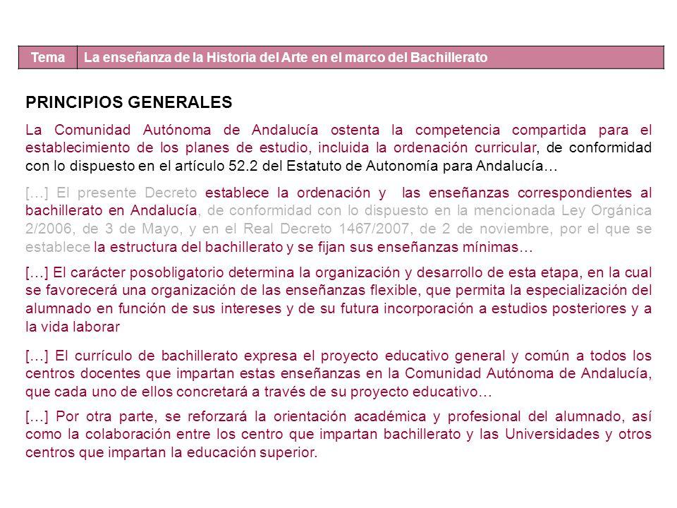 Tema La enseñanza de la Historia del Arte en el marco del Bachillerato PRINCIPIOS GENERALES La Comunidad Autónoma de Andalucía ostenta la competencia
