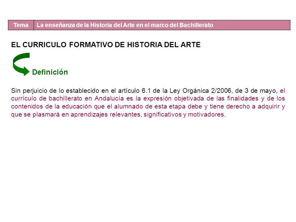 Tema La enseñanza de la Historia del Arte en el marco del Bachillerato EL CURRICULO FORMATIVO DE HISTORIA DEL ARTE Sin perjuicio de lo establecido en