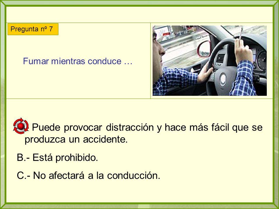 Fumar mientras conduce … A.- Puede provocar distracción y hace más fácil que se produzca un accidente.