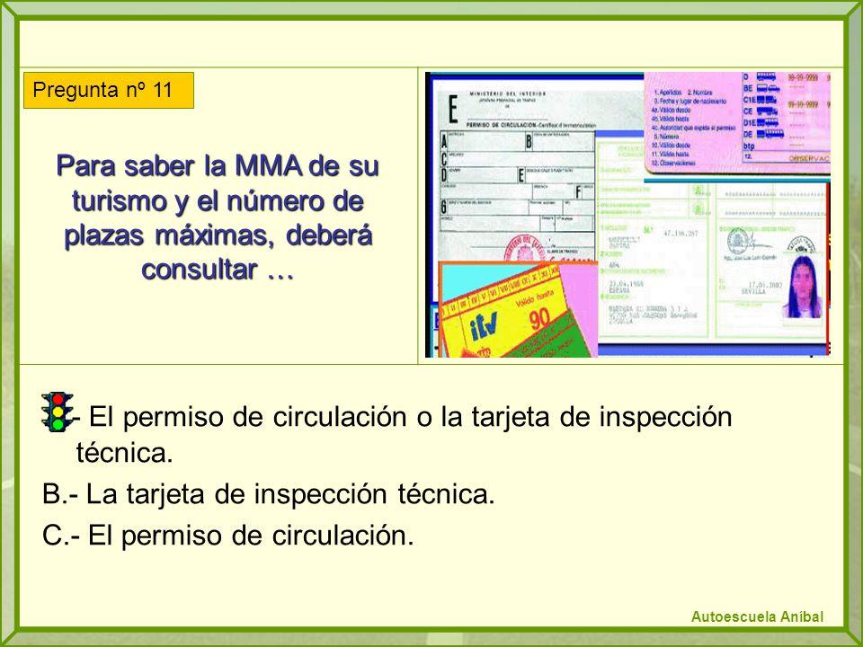 Para saber la MMA de su turismo y el número de plazas máximas, deberá consultar … A.- El permiso de circulación o la tarjeta de inspección técnica. B.