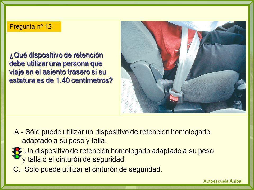 ¿Qué dispositivo de retención debe utilizar una persona que viaje en el asiento trasero si su estatura es de 1.40 centímetros? A.- Sólo puede utilizar
