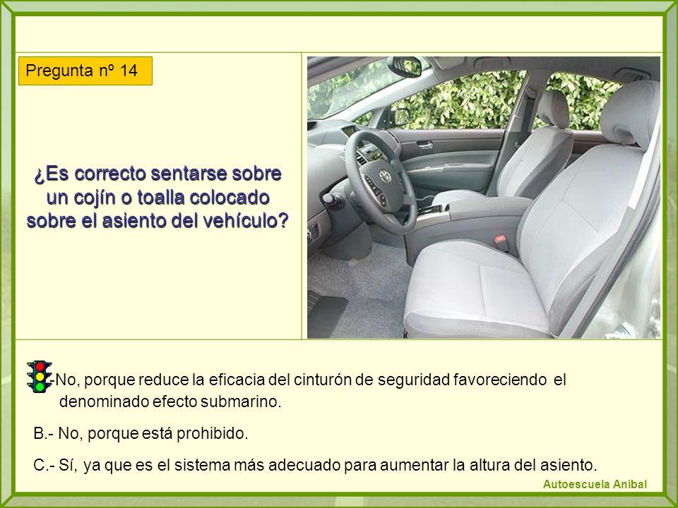 ¿Es correcto sentarse sobre un cojín o toalla colocado sobre el asiento del vehículo? A.-No, porque reduce la eficacia del cinturón de seguridad favor