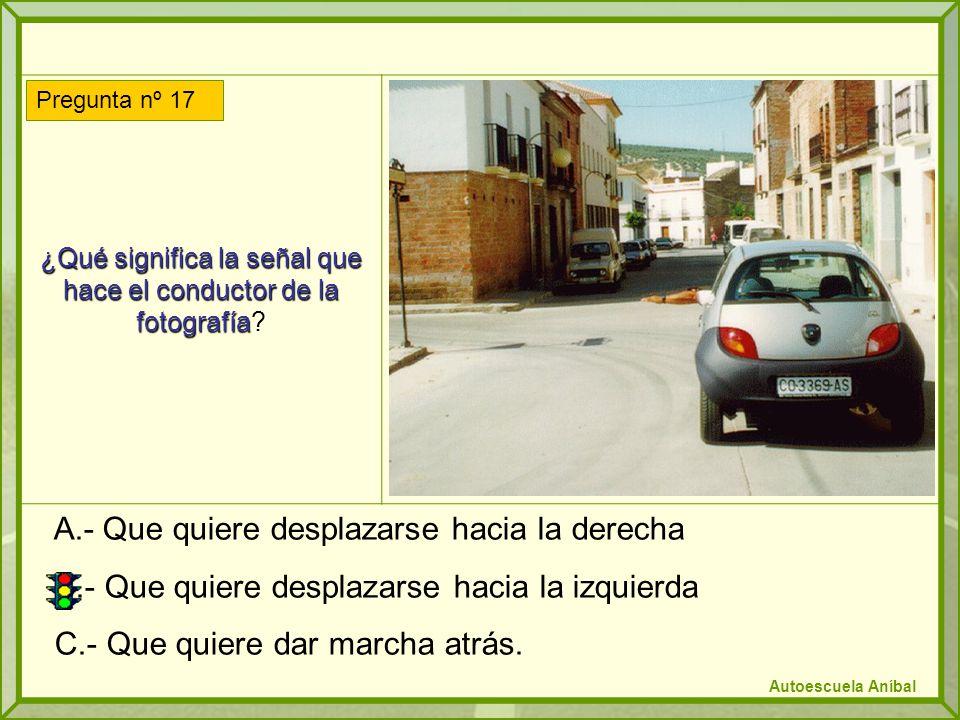 ¿Qué significa la señal que hace el conductor de la fotografía ¿Qué significa la señal que hace el conductor de la fotografía? A.- Que quiere desplaza
