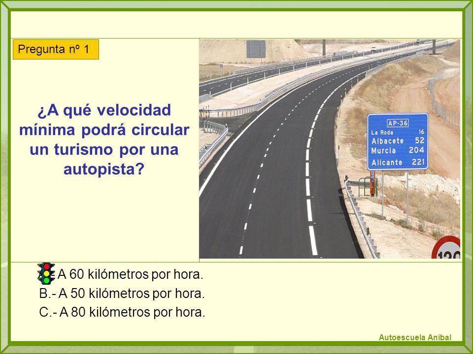 ¿A qué velocidad mínima podrá circular un turismo por una autopista? A.- A 60 kilómetros por hora. B.- A 50 kilómetros por hora. C.- A 80 kilómetros p