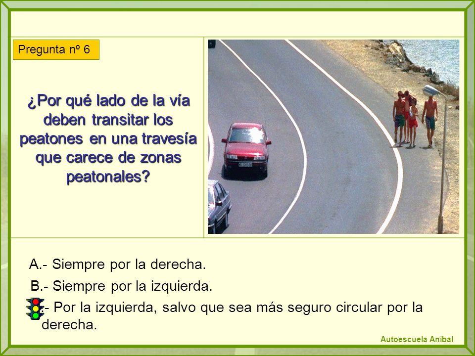 ¿Por qué lado de la vía deben transitar los peatones en una travesía que carece de zonas peatonales? A.- Siempre por la derecha. B.- Siempre por la iz