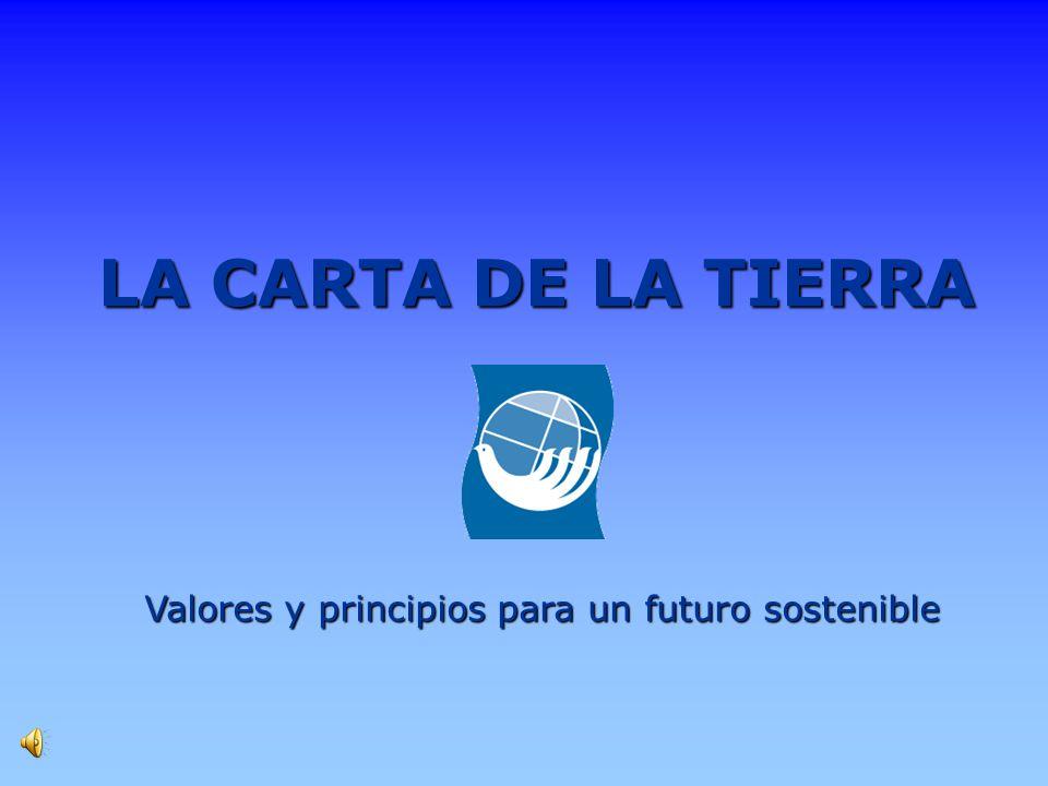 LA CARTA DE LA TIERRA Valores y principios para un futuro sostenible
