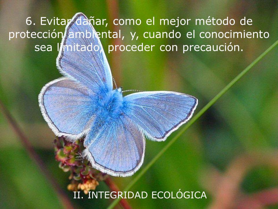 II. INTEGRIDAD ECOLÓGICA 5. Proteger y restaurar la integridad de los sistemas ecológicos de la Tierra, con especial preocupación por la diversidad bi