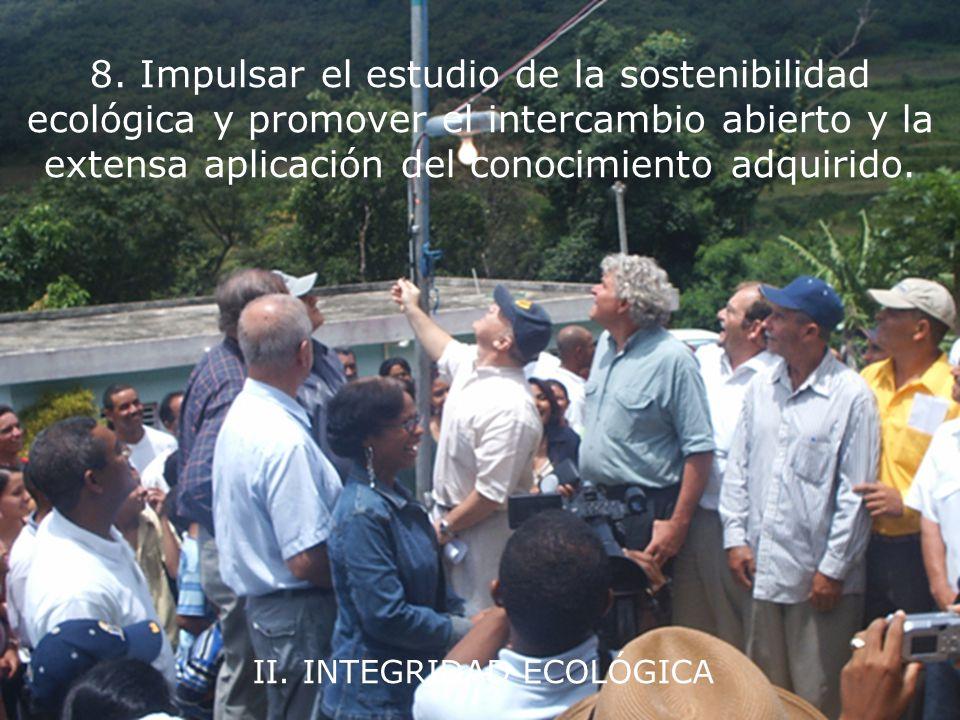 II. INTEGRIDAD ECOLÓGICA 7. Adoptar patrones de producción, consumo y reproducción que salvaguarden las capacidades regenerativas de la Tierra, los de