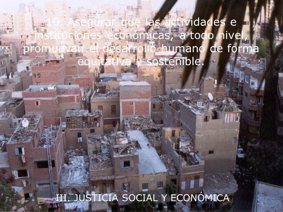 III. JUSTICIA SOCIAL Y ECONÓMICA 9. Erradicar la pobreza como un imperativo ético, social y ambiental.