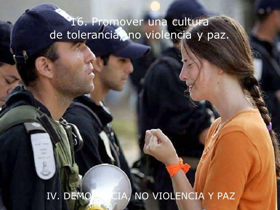 IV. DEMOCRACIA, NO VIOLENCIA Y PAZ 15. Tratar a todos los seres vivientes con respeto y consideración.