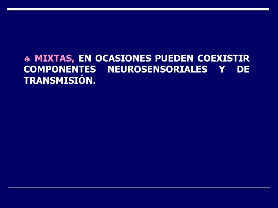 MIXTAS, EN OCASIONES PUEDEN COEXISTIR COMPONENTES NEUROSENSORIALES Y DE TRANSMISIÓN.