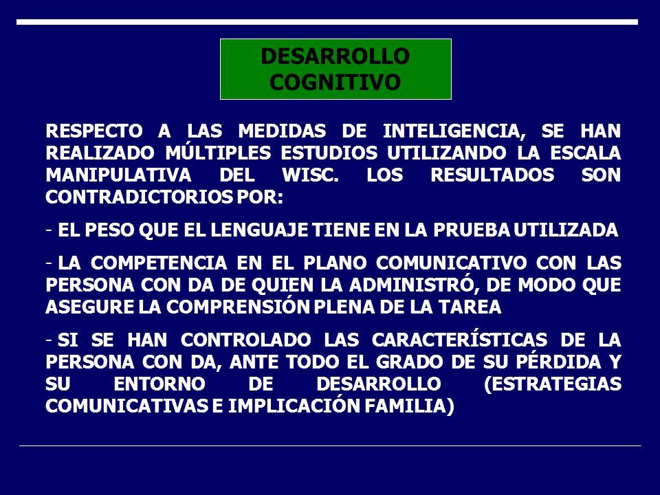 DESARROLLO COGNITIVO RESPECTO A LAS MEDIDAS DE INTELIGENCIA, SE HAN REALIZADO MÚLTIPLES ESTUDIOS UTILIZANDO LA ESCALA MANIPULATIVA DEL WISC. LOS RESUL