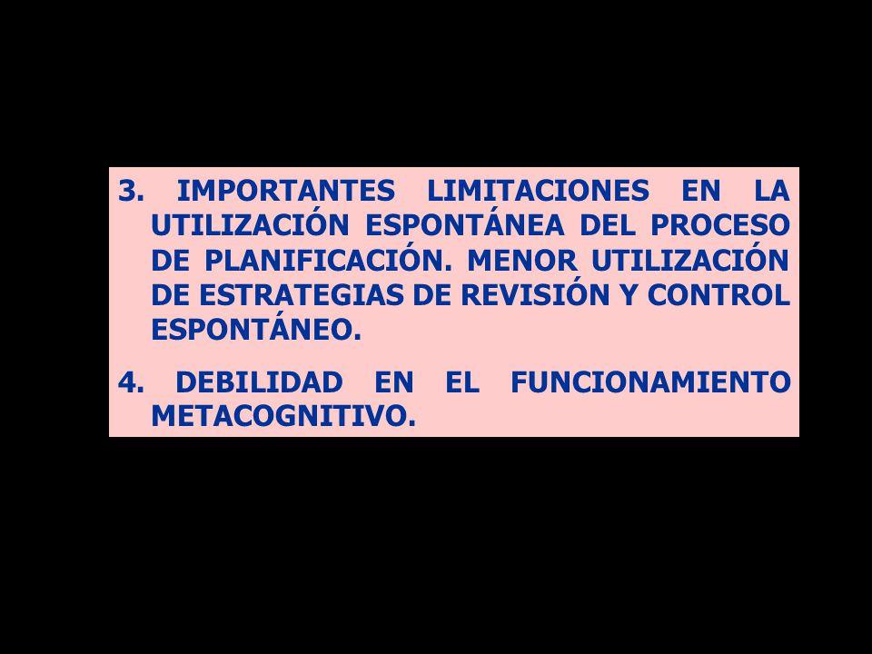 3. IMPORTANTES LIMITACIONES EN LA UTILIZACIÓN ESPONTÁNEA DEL PROCESO DE PLANIFICACIÓN. MENOR UTILIZACIÓN DE ESTRATEGIAS DE REVISIÓN Y CONTROL ESPONTÁN