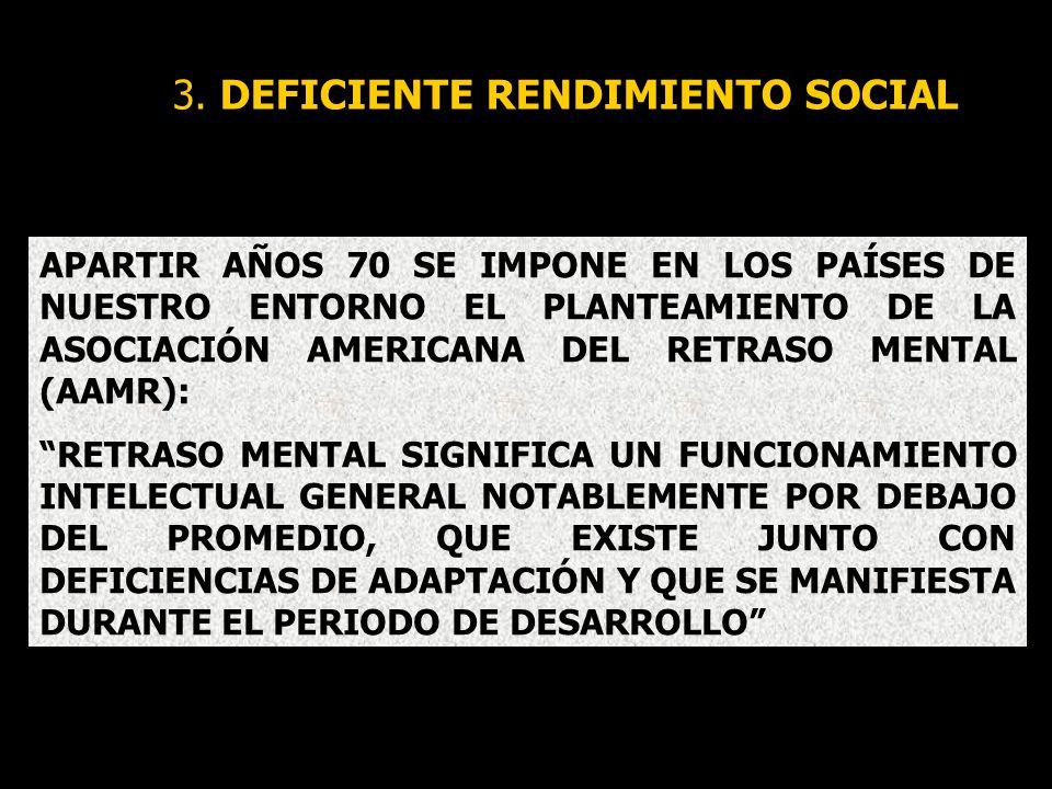 3. DEFICIENTE RENDIMIENTO SOCIAL APARTIR AÑOS 70 SE IMPONE EN LOS PAÍSES DE NUESTRO ENTORNO EL PLANTEAMIENTO DE LA ASOCIACIÓN AMERICANA DEL RETRASO ME