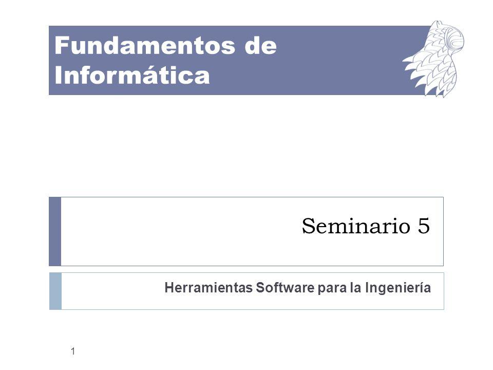 Fundamentos de Informática Seminario 5 Herramientas Software para la Ingeniería 1