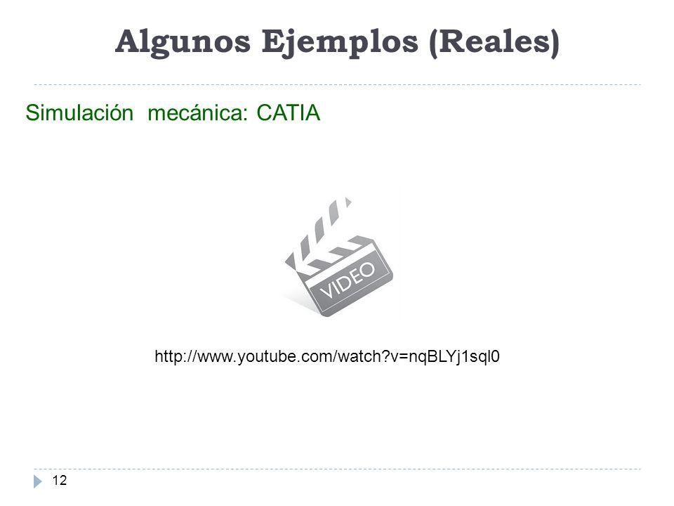 Algunos Ejemplos (Reales) 12 Simulación mecánica: CATIA http://www.youtube.com/watch?v=nqBLYj1sql0