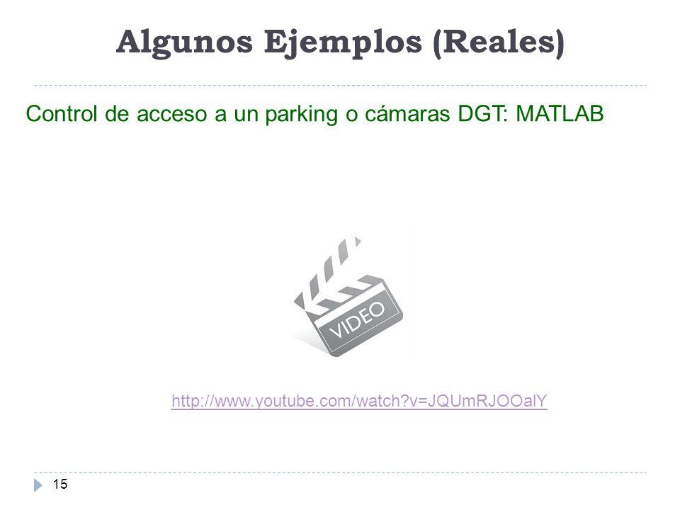 Algunos Ejemplos (Reales) 15 Control de acceso a un parking o cámaras DGT: MATLAB http://www.youtube.com/watch?v=JQUmRJOOalY