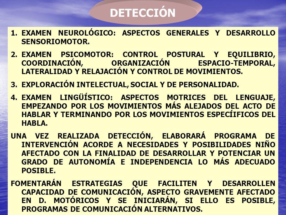DETECCIÓN 1.EXAMEN NEUROLÓGICO: ASPECTOS GENERALES Y DESARROLLO SENSORIOMOTOR. 2.EXAMEN PSICOMOTOR: CONTROL POSTURAL Y EQUILIBRIO, COORDINACIÓN, ORGAN