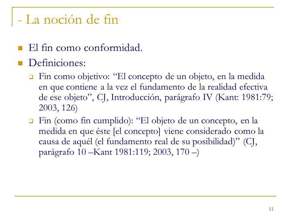 11 - La noción de fin El fin como conformidad. Definiciones: Fin como objetivo: El concepto de un objeto, en la medida en que contiene a la vez el fun