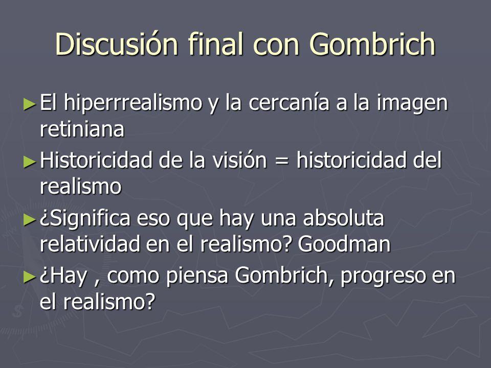 Discusión final con Gombrich El hiperrrealismo y la cercanía a la imagen retiniana El hiperrrealismo y la cercanía a la imagen retiniana Historicidad
