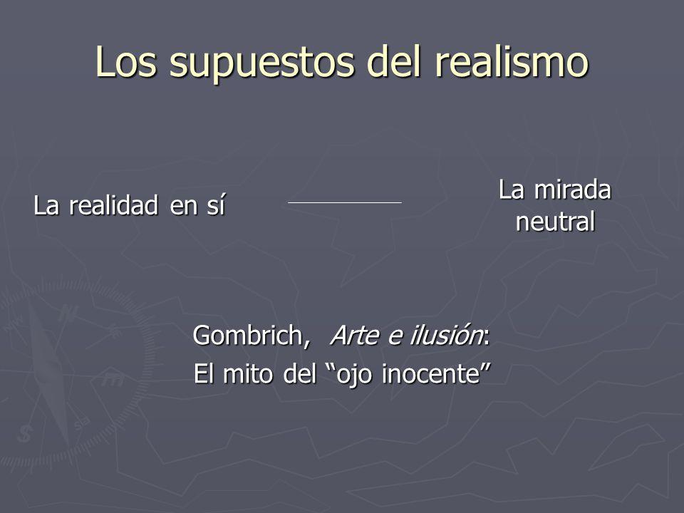 Los supuestos del realismo La realidad en sí La mirada neutral Gombrich, Arte e ilusión: El mito del ojo inocente