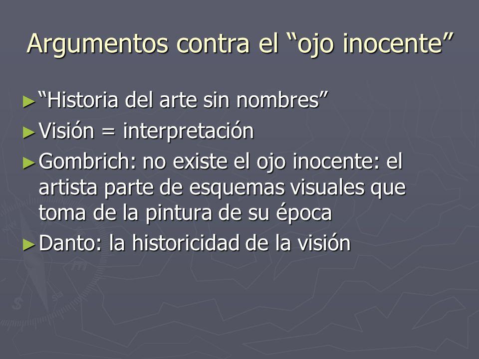 Argumentos contra el ojo inocente Historia del arte sin nombres Historia del arte sin nombres Visión = interpretación Visión = interpretación Gombrich