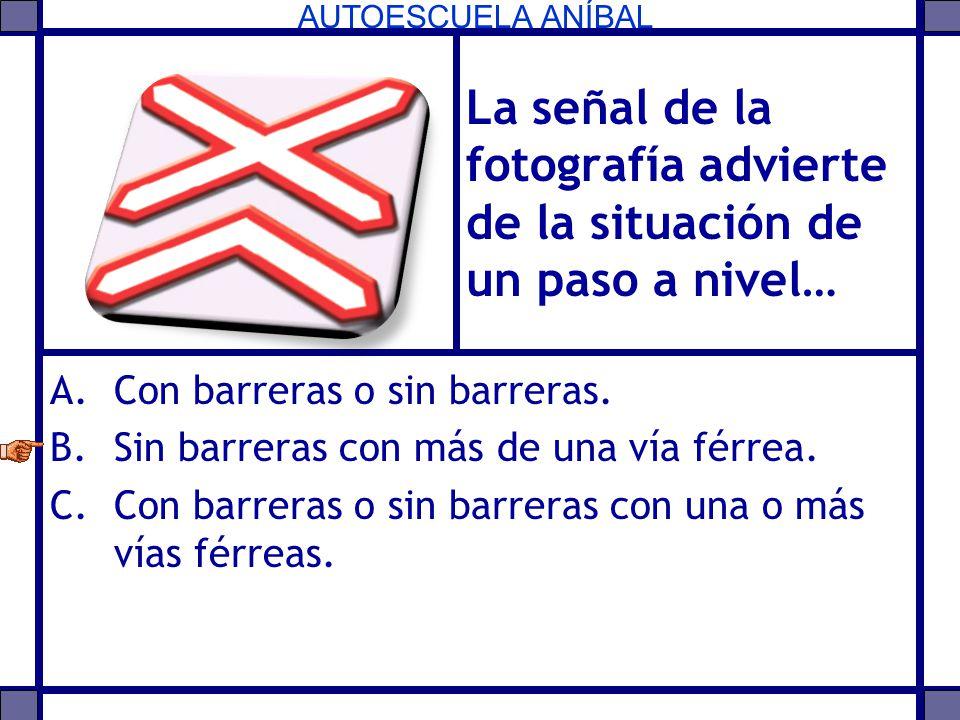 AUTOESCUELA ANÍBAL La señal de la fotografía advierte de la situación de un paso a nivel… A.Con barreras o sin barreras. B.Sin barreras con más de una