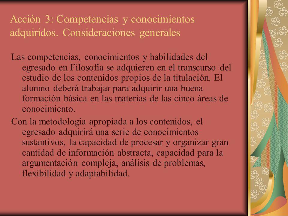 Acción 3: Competencias y conocimientos adquiridos. Consideraciones generales Las competencias, conocimientos y habilidades del egresado en Filosofía s