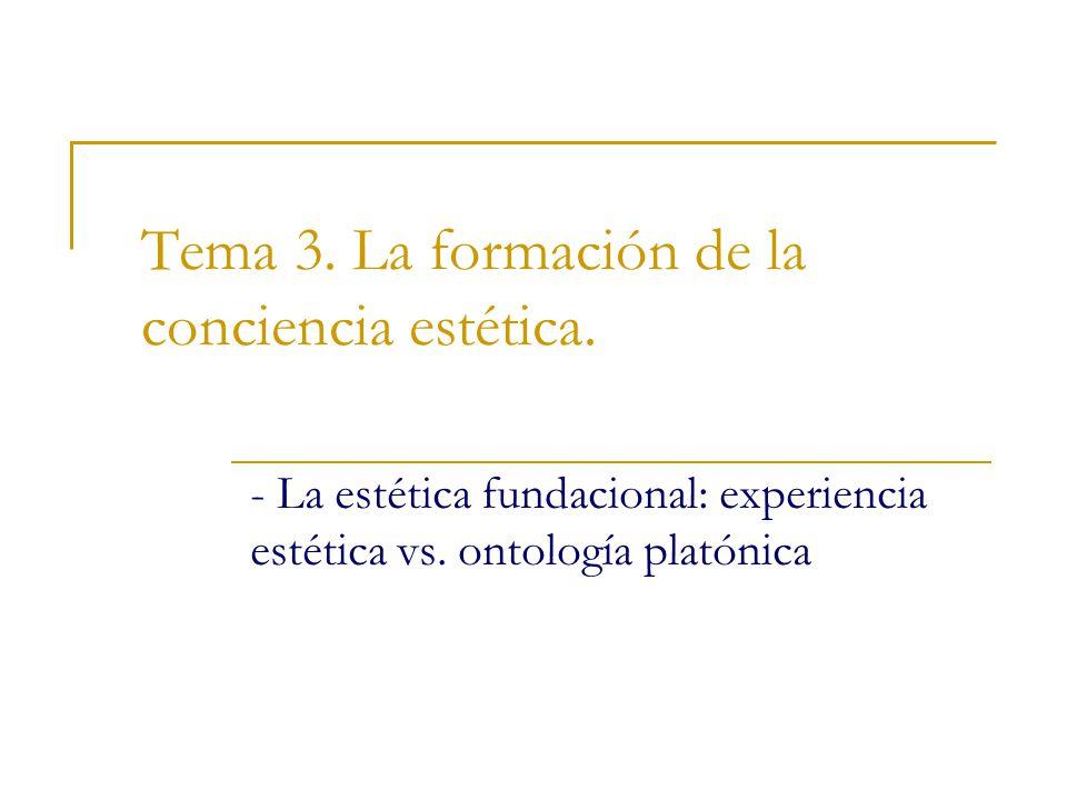 Tema 3. La formación de la conciencia estética. - La estética fundacional: experiencia estética vs. ontología platónica