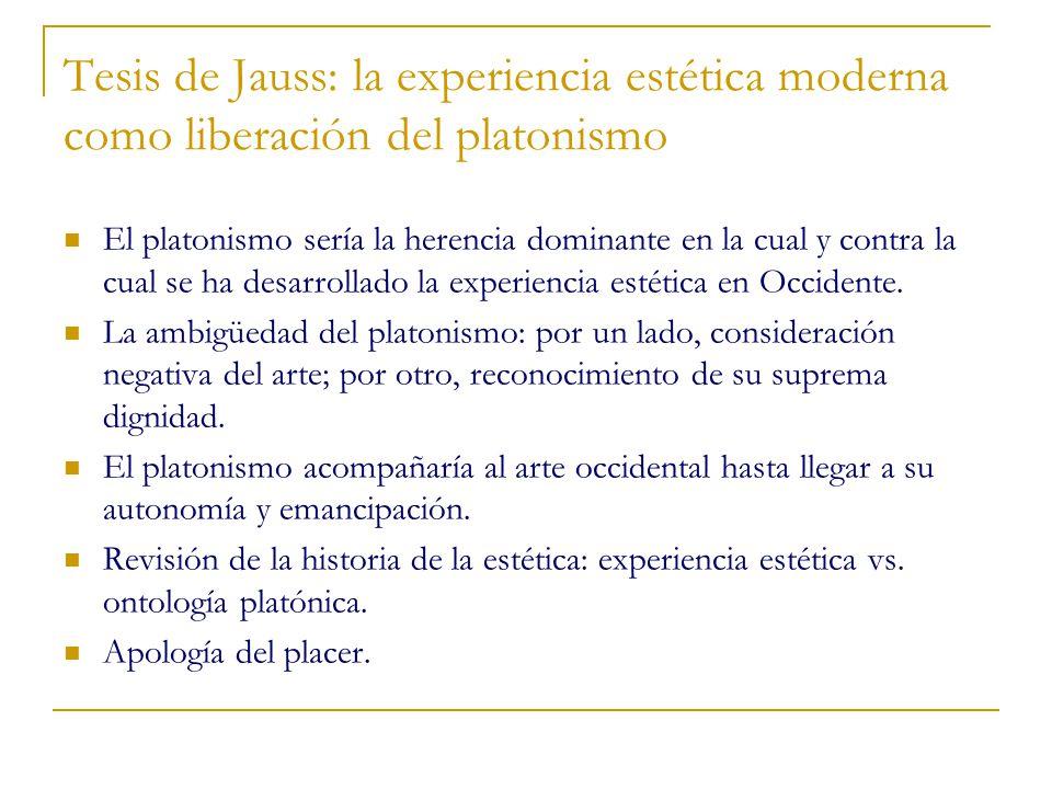 Tesis de Jauss: la experiencia estética moderna como liberación del platonismo El platonismo sería la herencia dominante en la cual y contra la cual s