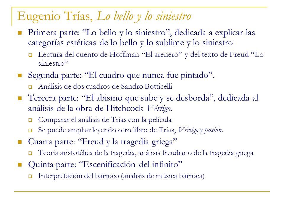Eugenio Trías, Lo bello y lo siniestro Primera parte: Lo bello y lo siniestro, dedicada a explicar las categorías estéticas de lo bello y lo sublime y