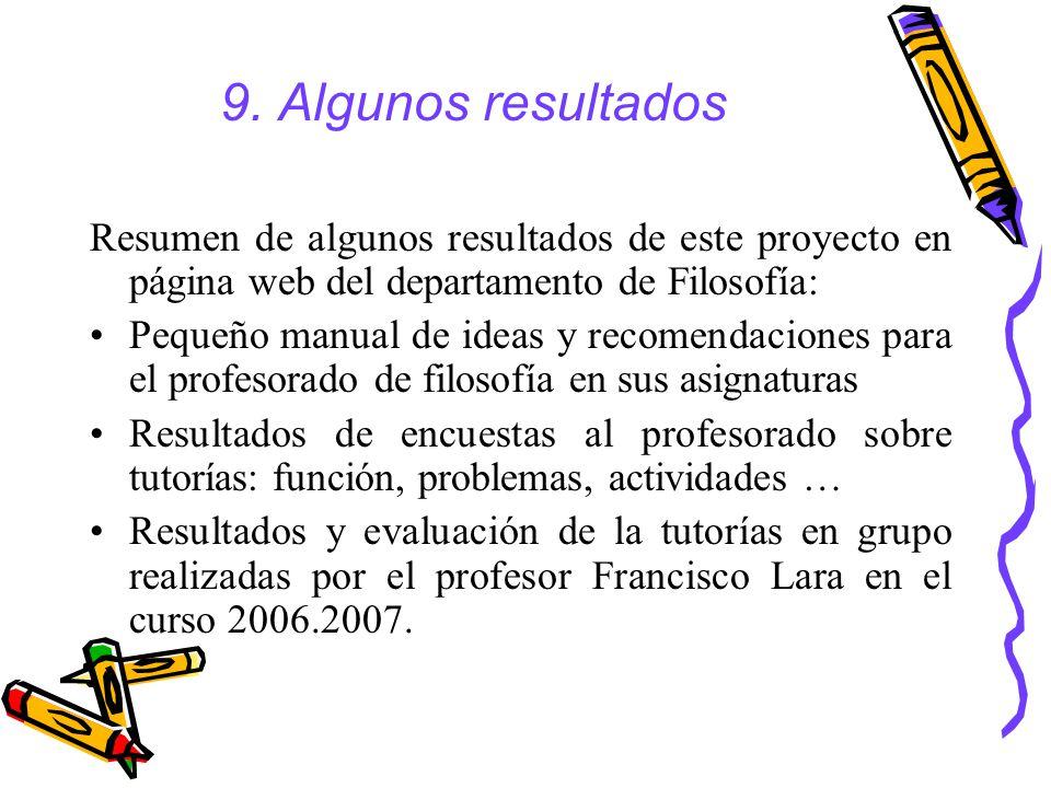 9. Algunos resultados Resumen de algunos resultados de este proyecto en página web del departamento de Filosofía: Pequeño manual de ideas y recomendac