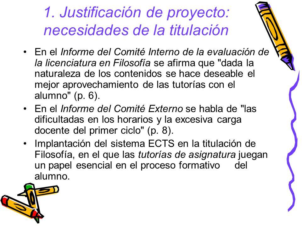 1. Justificación de proyecto: necesidades de la titulación En el Informe del Comité Interno de la evaluación de la licenciatura en Filosofía se afirma