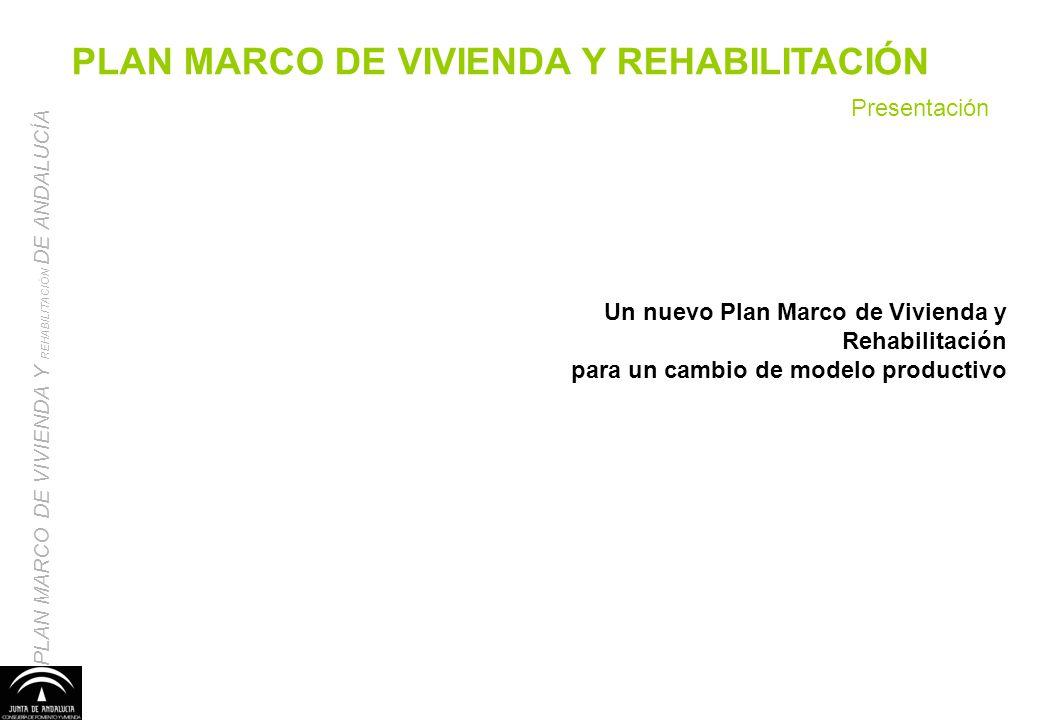 Presentación PLAN MARCO DE VIVIENDA Y REHABILITACIÓN PLAN MARCO DE VIVIENDA Y REHABILITACIÓN DE ANDALUCÍA Un nuevo Plan Marco de Vivienda y Rehabilita
