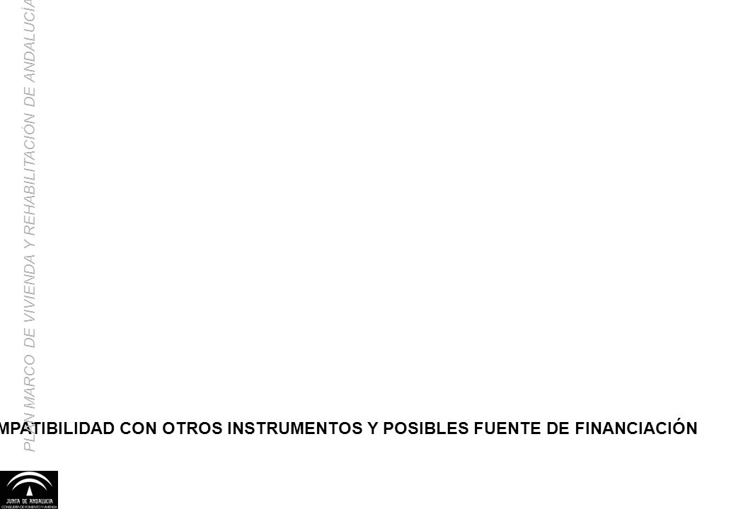 COMPATIBILIDAD CON OTROS INSTRUMENTOS Y POSIBLES FUENTE DE FINANCIACIÓN PLAN MARCO DE VIVIENDA Y REHABILITACIÓN DE ANDALUCÍA