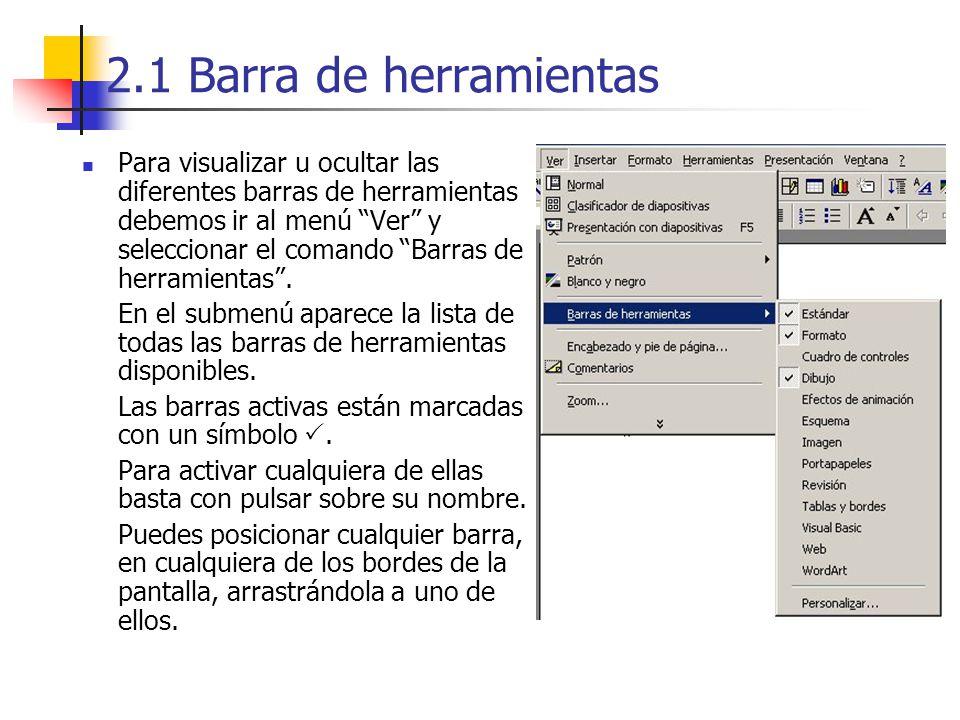 2.1 Barra de herramientas Para visualizar u ocultar las diferentes barras de herramientas debemos ir al menú Ver y seleccionar el comando Barras de he