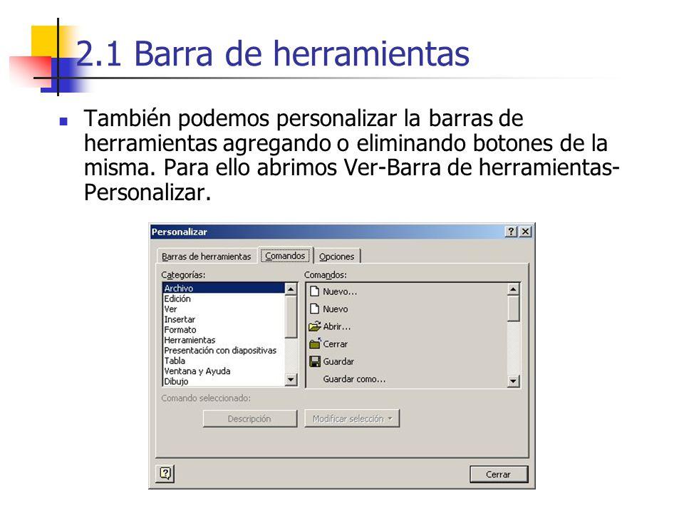 2.1 Barra de herramientas También podemos personalizar la barras de herramientas agregando o eliminando botones de la misma. Para ello abrimos Ver-Bar