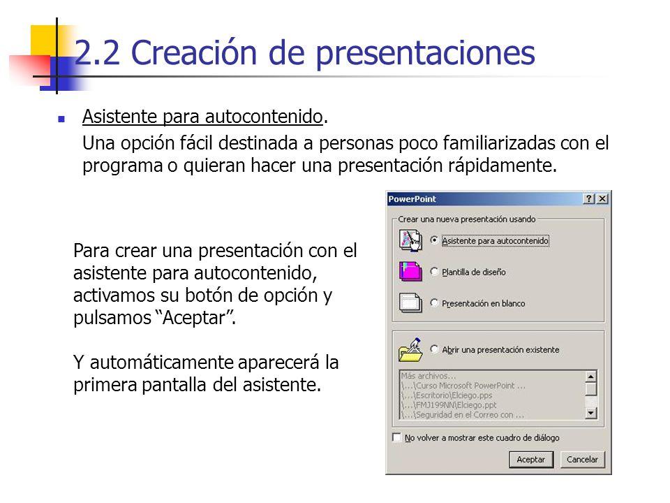 2.2 Creación de presentaciones Asistente para autocontenido. Una opción fácil destinada a personas poco familiarizadas con el programa o quieran hacer