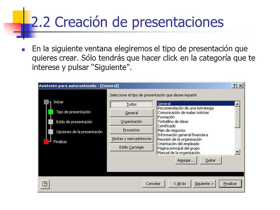2.2 Creación de presentaciones En la siguiente ventana elegiremos el tipo de presentación que quieres crear. Sólo tendrás que hacer click en la catego